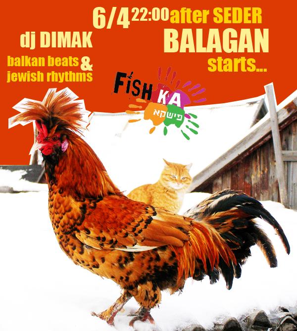After seder BALAGAN starts @ FISHKA
